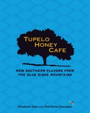 Tupelo Honey Cafe  New Southern Flavors from the Blue Ridge Mountains PDF