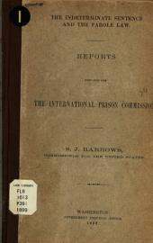 The Indeterminate Sentence and the Parole Law: Reports Prepared for the International Prison Commission, Volume 7