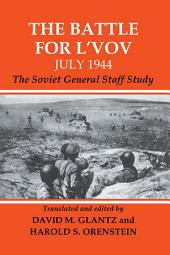 The Battle for L'vov July 1944: The Soviet General Staff Study