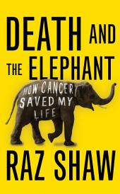 Death and the Elephant: How Cancer Saved My Life