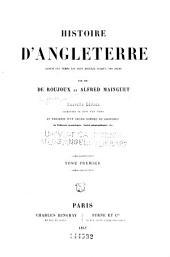 Histoire d'Angleterre depuis les temps les plus recules jusqu'a nos jours par MM. de Roujoux et Alfred Mainguet: Volume1