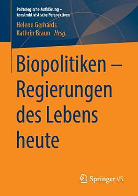Biopolitiken     Regierungen des Lebens heute PDF