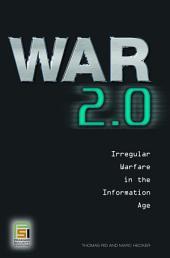 War 2.0: Irregular Warfare in the Information Age: Irregular Warfare in the Information Age