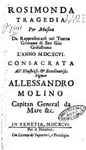 Rosimonda tragedia per musica da rappresentarsi nel teatro Grimano di San Gio. Grisostomo l'anno 1696. [Girolamo Frigimelica Roberti]. Consacrata ... Alesandro Molino ..