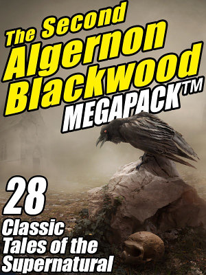 The Second Algernon Blackwood Megapack PDF