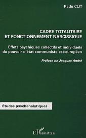 CADRE TOTALITAIRE ET FONCTIONNEMENT NARCISSIQUE: Effets psychiques collectifs et individuels du pouvoir d'état communiste est-européen