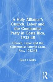 A Holy Alliance?: The Church and the Left in Costa Rica, 1932-1948