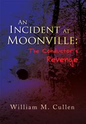 An Incident At Moonville The Conductor S Revenge Book PDF
