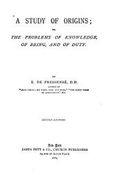 A Study of Origins: Or, The Problems of Knowledge, of Being and of Duty