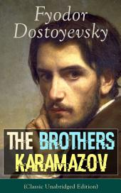 The Brothers Karamazov (Classic Unabridged Edition): A Philosophical Novel by the Russian Novelist, Journalist and Philosopher, Author of Crime and Punishment, The Idiot, Demons, The House of the Dead, Notes from Underground and The Gambler