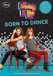 Shake It Up: Born to Dance: With 8 pages of photos & Shake It Up trivia!