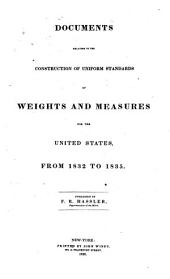 Documents Relating to the Construction of Uniform Standards of Weights and Measures for the United States, from 1832 to 1835