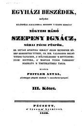 Egyhazi beszedek, mellyeket különfele alkalommal mondott. (Predigten. Hrsg. von Anton Peitler.) hung: 3. kötet