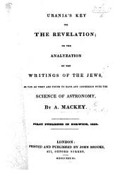 Urania's Key to the Revelation; or the analyzation of the writings of the Jews, as far as they are found to have any connexion with the science of astronomy. ... First published in Norwich, 1823
