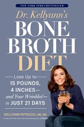 Dr. Kellyann's Bone Broth Diet: The 21-Day Plan to Lose Weight and Lose Wrinkles