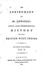 An Abridgment of Mr. Edwards's Civil and Commercial History of the British West Indies: In Two Volumes, Volume 2