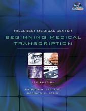 Hillcrest Medical Center: Beginning Medical Transcription: Edition 7