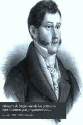 Parte segunda, que comprnde desde el plan proclamado por D. Agustin de Iturbide en Iguala, en ... 1821 ... hasta la muerte de este jefe y el establecimeinto de la república federal mejicana en 1824. Continuada hasta la época presente
