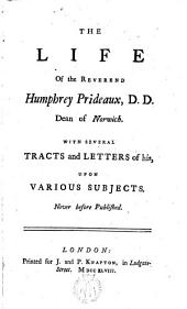 The life of the Reverend ---,D.D. dean of Norwich: With several tracts and letters of his,upon various subjects