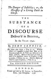 The Danger of Infidelity; or, the Necessity of a living faith in Christ. The substance of a discourse deliver'd in Bristol, in the year 1742