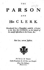 The Parson and His Clerk. Occasion'd by a Pamphlet Entitl'd, A Letter to the Rev. Dr. Codex, Etc. [Satirical Verses Attacking Bishop Gibson. The Dedication Signed: Philalethes.]