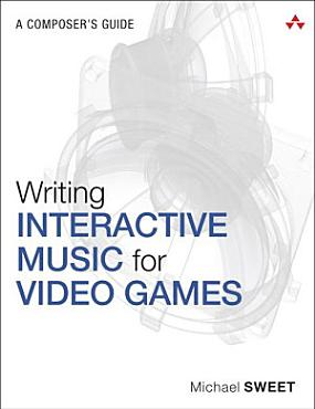 Writing Interactive Music for Video Games PDF