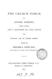 """The Church Porch, :... [being the Introduction to the Poem Entitled """"The Temple""""]; with Notes; and a Selection of Latin Hymns for Sunday Use in Upper Forms, Edited by E. C. Lowe"""