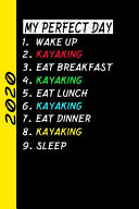 My Perfect Day Wake Up Kayaking Eat Breakfast Kayaking Eat Lunch Kayaking Eat Dinner Kayaking Sleep