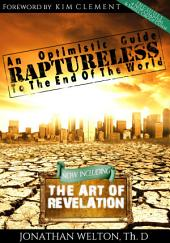 Raptureless: An Optimistic Guide to the End of the World: Revised Edition Including The Art of Revelation