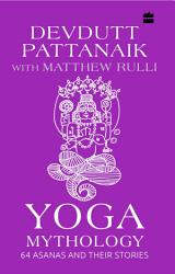 Yoga Mythology 64 Asanas And Their Stories Book PDF