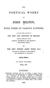 The Poetical Works of John Milton: With Notes of Various Authors; and with Some Account of the Life and Writings of Milton, Derived Principally from Original Documents in Her Majesty's State-paper Office, Volume 3