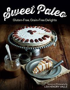 Sweet Paleo  Gluten Free  Grain Free Delights Book