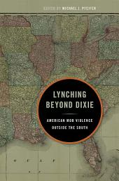 Lynching Beyond Dixie: American Mob Violence Outside the South