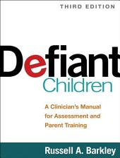 Defiant Children, Third Edition: A Clinician's Manual for Assessment and Parent Training, Edition 3