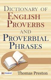 A Dictionary of English Proverbs and Proverbial Phrases: With a Copious Index of Principal Words