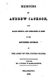 Memoirs of Andrew Jackson: Late Major General and Commander in Chief of the Southern Division of the Army of the United States