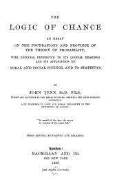 The Logic of Chance: An Essay on the Foundations and Province of the Theory of Probability, with Especial Reference to Its Logical Bearings and Its Application to Moral and Social Science, and to Statistics
