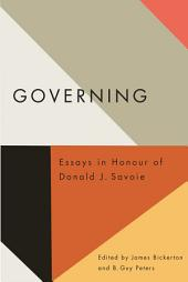 Governing: Essays in Honour of Donald J. Savoie