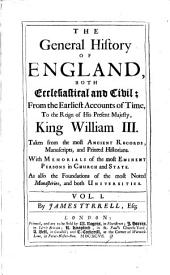 The General History of England, Both Ecclesiastical and Civil: From the Earliest Accounts of Time, to the Reign of His Present Majesty, King William III.