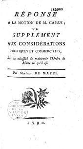 """Réponse à la motion de M. Camus, ou Supplément aux """"Considérations politiques et commerciales sur la nécessité de maintenir l'Ordre de Malte tel qu'il est""""...1790"""