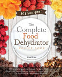 The Complete Food Dehydrator Recipe Book Book