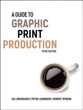 A Guide to Graphic Print Production: Edition 3