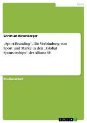 """""""Sport-Branding"""". Die Verbindung von Sport und Marke in den """"Global Sponsorships"""" der Allianz SE"""