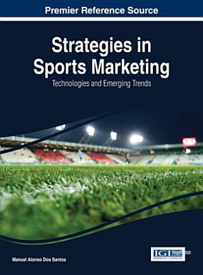 Strategies in Sports Marketing  Technologies and Emerging Trends PDF