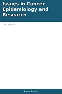 Issues in Cancer Epidemiology and Research  2011 Edition PDF