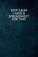 Keep Calm I Have A Spreadsheet For That
