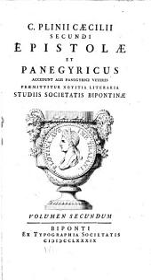 C. Plinii Cæcilii Secundi Epistolæ et Panegyricus: accendunt alii panegyrici veteres, Volume 2