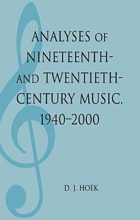 Analyses of Nineteenth  and Twentieth Century Music  1940 2000 PDF