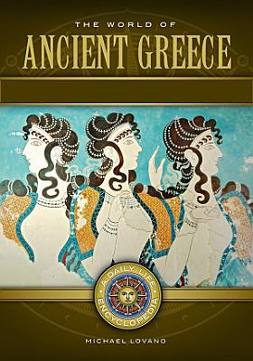 The World of Ancient Greece  A Daily Life Encyclopedia  2 volumes