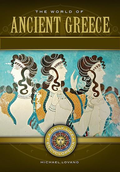 The World of Ancient Greece  A Daily Life Encyclopedia  2 volumes  PDF